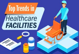 top trends in healthcare facilities